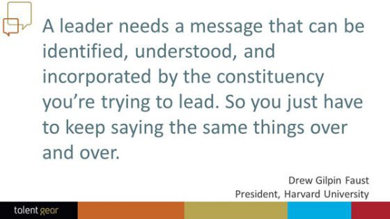 A leader needs a message that can be identified, understood, and incorporated by the constituency you're trying to lead.