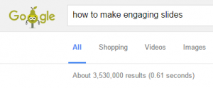 "Google search for ""how to make engaging slides"""