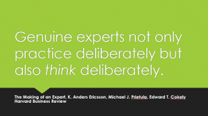 Genuine experts not only practice deliberately but also think deliberately.