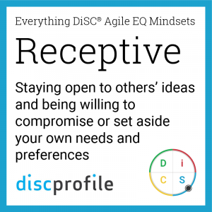 The Receptive mindset: Staying open to others' ideas and being willing to compromise or set aside your own needs and preferences