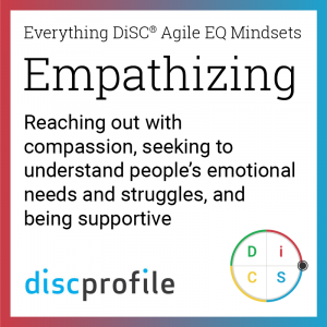 The Empathizing mindset: Reaching out with compassion, seeking to understand people's emotional needs and struggles, and being supportive