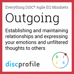 The Outgoing mindset: Establishing and maintaining relationships and expressing your emotions and unfiltered thoughts to others