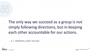 The only way we succeed as a group is not simply following directions,but in keeping each other accountable for our actions.